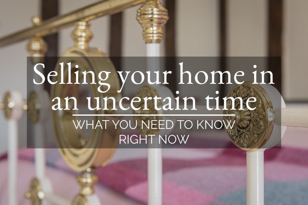 Selling Your Home in an Uncertain Time - What You Need To Know