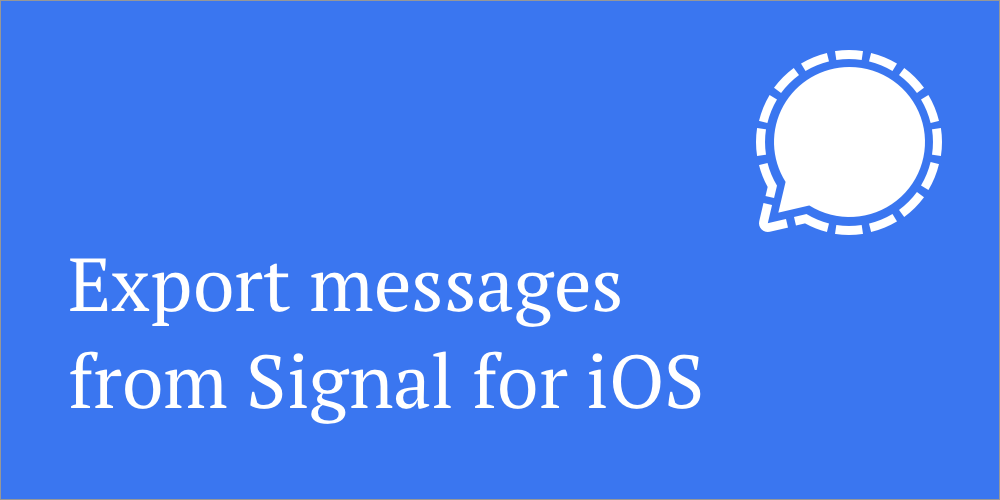 Exporting messages from Signal for iOS: a journey