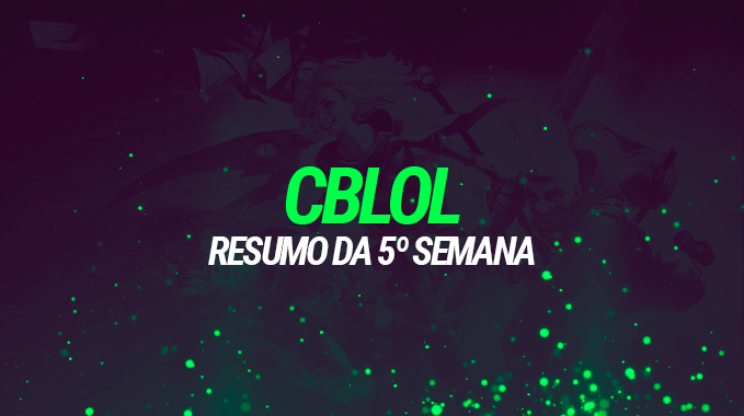 CBLOL 2021: Resumo da 5º semana e panorama das equipes