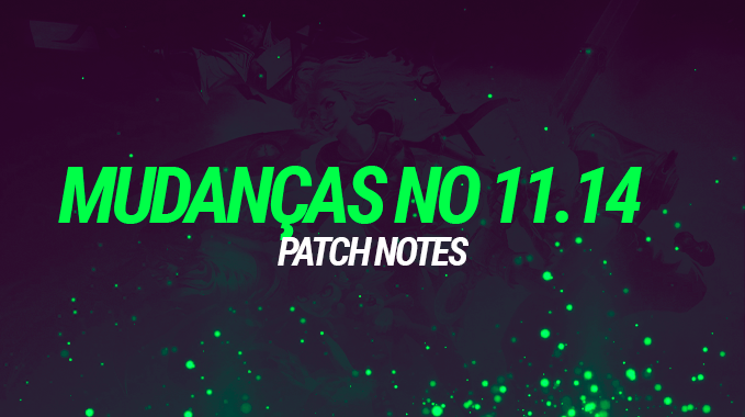 Grandes mudanças a caminho no patch 11.14