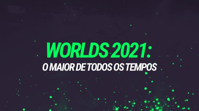 Worlds 2021: O maior Worlds de todos os tempos, porém... sem a G2