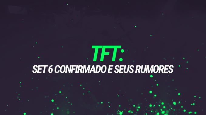 TFT: SET 6