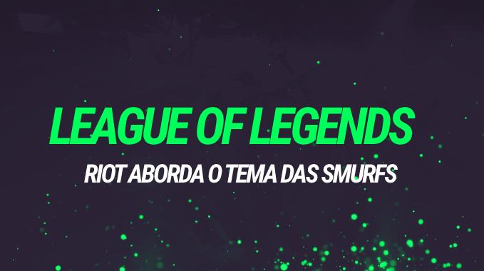 League of Legends: Riot fala mais sobre Smurf e mudanças no matchmaking